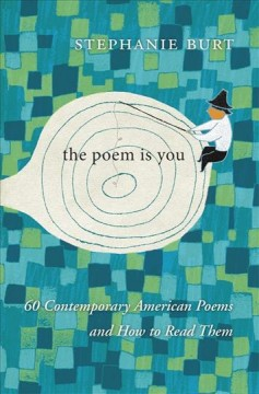 Poem Is You : 60 Contemporary American Poems and How to Read Them