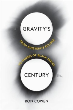 Gravity's Century : From Einstein's Eclipse to Images of Black Holes
