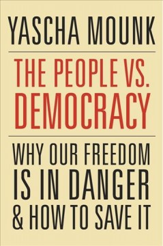 People vs. Democracy : Why Our Freedom Is in Danger and How to Save It