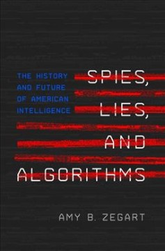 Spies, Lies, and Algorithms : The History and Future of American Intelligence