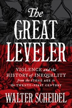 The great leveler : violence and the history of inequality from the Stone Age to the twenty-first century / Walter Scheidel. - Walter Scheidel.