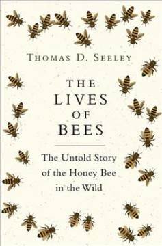 Lives of Bees : The Untold Story of the Honey Bee in the Wild