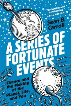 A series of fortunate events : chance and the making of the planet, life, and you / Sean B. Carroll. - Sean B. Carroll.