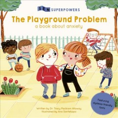 Playground problem : a book about anxiety / written by Dr. Tracy Packiam Alloway ; illustrated by Ana Sanfelippo. - written by Dr. Tracy Packiam Alloway ; illustrated by Ana Sanfelippo.