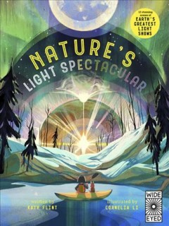 Nature's light spectacular /  written by Katy Flint ; illustrated by Cornelia Li. - written by Katy Flint ; illustrated by Cornelia Li.