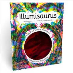 Illumisaurus : Explore the World of Dinosaurs With Your Magic Three Color Lens