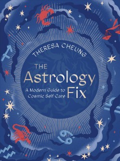 Astrology Fix : A Modern Guide to Cosmic Self Care