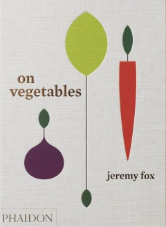 On vegetables : modern recipes for the home kitchen / Jeremy Fox with Noah Galuten ; foreword by David Chang ; photographs by Rick Poon. - Jeremy Fox with Noah Galuten ; foreword by David Chang ; photographs by Rick Poon.