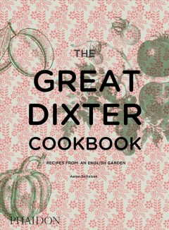 The great dixter cookbook : recipes from an English garden / Aaron Bertelsen ; photographs by Andrew Montgomery. - Aaron Bertelsen ; photographs by Andrew Montgomery.