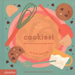 Cookies! : an interactive recipe book / illustrated by Lotta Nieminen. - illustrated by Lotta Nieminen.