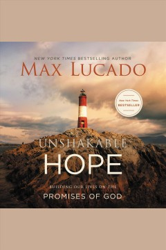 Unshakable hope : building our lives on the promises of God / Max Lucado.