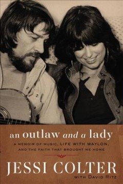 An outlaw and a lady : a memoir of music, life with Waylon, and the faith that brought me home / Jessi Colter with David Ritz. - Jessi Colter with David Ritz.