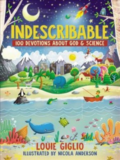 Indescribable : 100 Devotions for Kids About God & Science