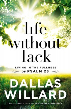 Life Without Lack : Living in the Fullness of Psalm 23