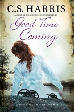 Good time coming : a novel of the American Civil War / C. S. Harris.