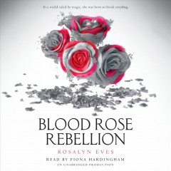 Blood rose rebellion /  Rosalyn Eves. - Rosalyn Eves.