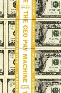Ceo Pay Machine : How It Trashes America and How to Stop It