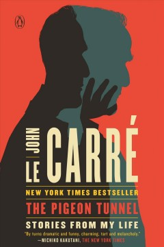 The pigeon tunnel : stories from my life / John Le Carré. - John Le Carré.