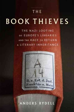 Book Thieves : The Nazi Looting of Europe's Libraries and the Race to Return a Literary Inheritance