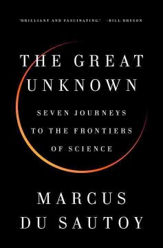 Great Unknown : Seven Journeys to the Frontiers of Science