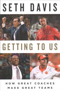 Getting to Us : How Great Coaches Make Great Teams