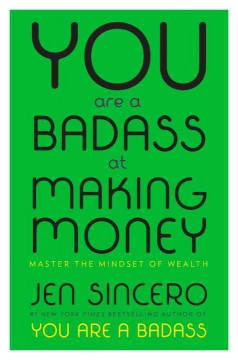 You are a badass at making money : master the mindset of wealth / Jean Sincero. - Jean Sincero.