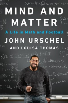 Mind and matter : a life in math and football / John Urschel and Louisa Thomas.