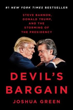 Devil's bargain : Steve Bannon, Donald Trump, and the storming of the presidency / Joshua Green.