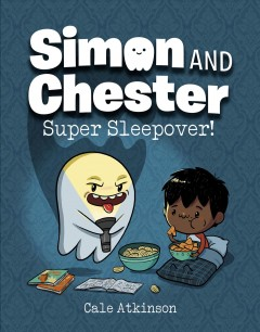 Simon and Chester Volume 2, Super sleepover! /  by Cale Atkinson. - by Cale Atkinson.