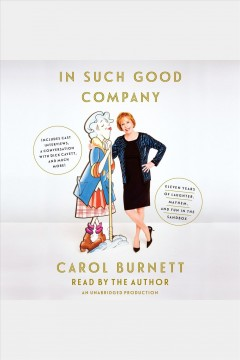 In such good company : eleven years of laughter, mayhem, and fun in the sandbox / Carol Burnett. - Carol Burnett.