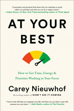 At Your Best : How to Get Time, Energy, and Priorities Working in Your Favor