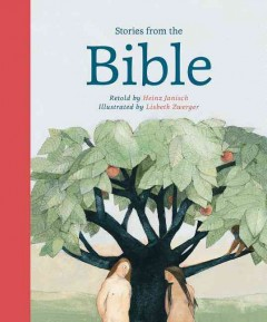 Stories from the Bible /  Retold by Heinz Janisch ; illustrated by Lisbeth Zwerger ; with notes and afterword by Mathias Jeschke ; translated by David Henry Wilson.