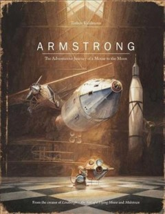 Armstrong : the adventurous journey of a mouse to the moon / Torben Kuhlmann ; translated by David Henry Wilson.