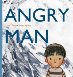 Angryman /  Gro Dahle ; [illustrated by] Svein Nyhus ; translated by Tara Chace.