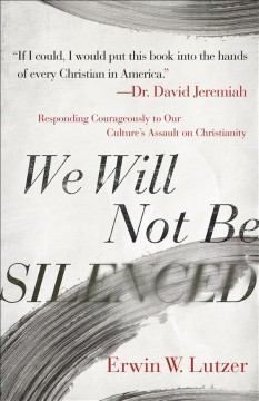We Will Not Be Silenced : Responding Courageously to Our Culture's Assault on Christianity