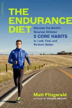 Endurance Diet : Discover the World's Greatest Athletes' 5 Core Habits to Look, Feel, and Perform Better