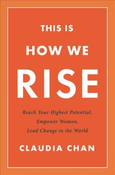 This Is How We Rise : Reach Your Highest Potential, Empower Women, Lead Change in the World