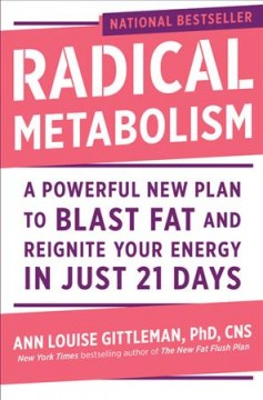 Radical Metabolism : A Powerful New Plan to Blast Fat and Reignite Your Energy in Just 21 Days