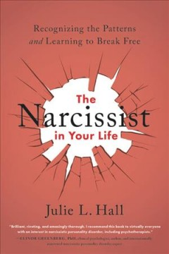 Narcissist in Your Life : Recognizing the Patterns and Learning to Break Free