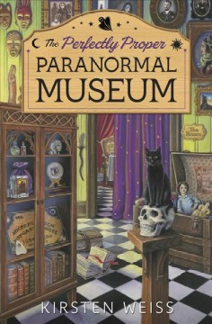 The perfectly proper paranormal museum /  Kirsten Weiss.