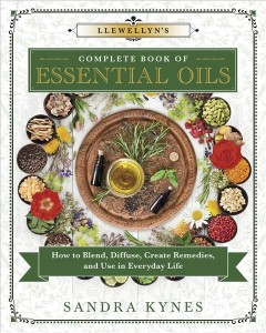 Llewellyn's Complete Book of Essential Oils : How to Blend, Diffuse, Create Remedies, and Use in Everyday Life