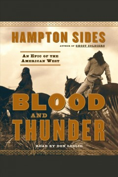 Blood and thunder : an epic of the American West / Hampton Sides.