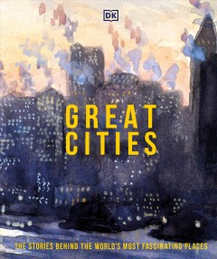 Great Cities : The Stories Behind the World's Most Fascinating Places