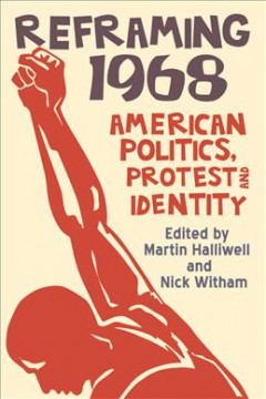 Reframing 1968 : American Politics, Protest and Identity
