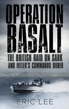 Operation Basalt : The British Raid on Sark and Hitler's Commando Order