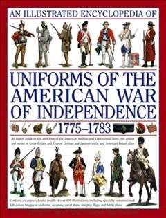 Illustrated Encyclopedia of Uniforms 1775-1783 : The American Revolutionary War
