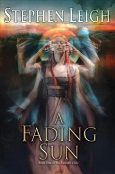 A fading sun : book one of the Sunpath Cycle / Stephen Leigh. - Stephen Leigh.