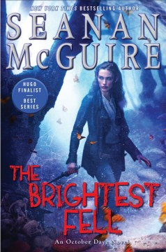 The brightest fell /  Seanan McGuire.