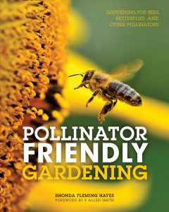 Pollinator friendly gardening : gardening for bees, butterflies, and other pollinators / Rhonda Fleming Hayes.