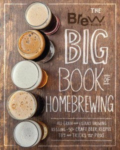 Brew Your Own Big Book of Homebrewing : All-grain and Extract Brewing * Kegging * 50+ Craft Beer Recipes * Tips and Tricks from the Pros